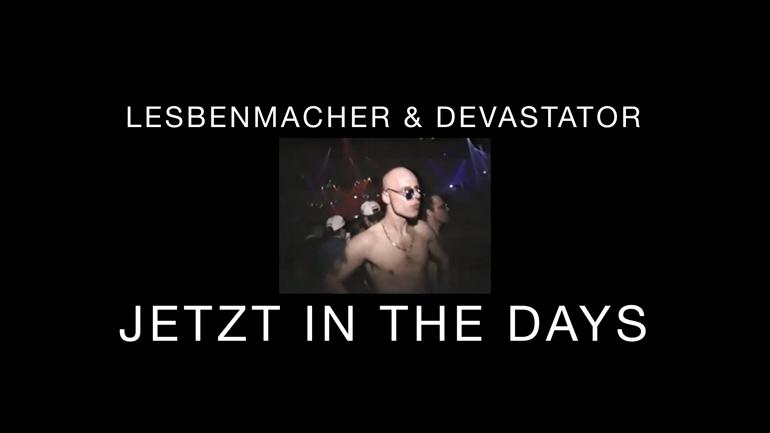 Lesbenmacher & Devastator – Jetzt in the days